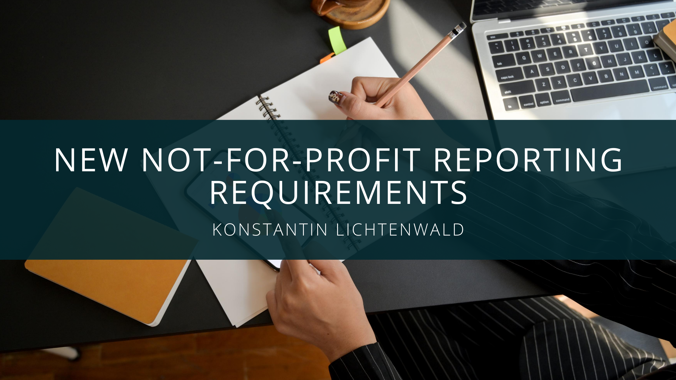 Konstantin Lichtenwald Assesses New Not-for-Profit Reporting Requirements