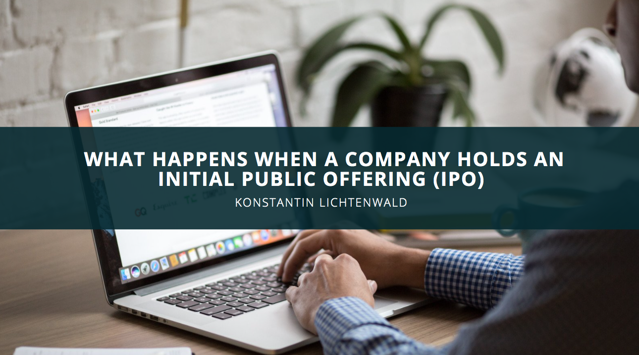 Konstantin Lichtenwald Discusses What Happens When a Company Holds an Initial Public Offering (IPO)