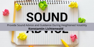 Konstantin Lichtenwald of Vancouver Continues to Provide Sound Advice and Guidance During Heightened Volatility
